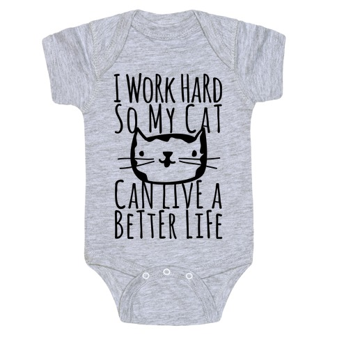 I Work Hard So My Cat Can Live A Better Life Baby Onesy