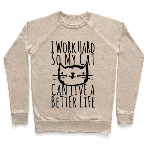 I Work Hard So My Cat Can Live A Better Life Pullover