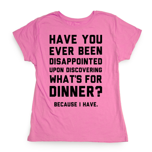 What's For Dinner Womens T-Shirt