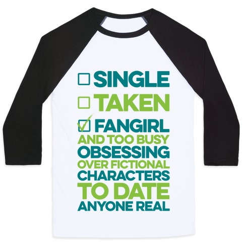 Single, Taken, Fangirl Baseball Tee