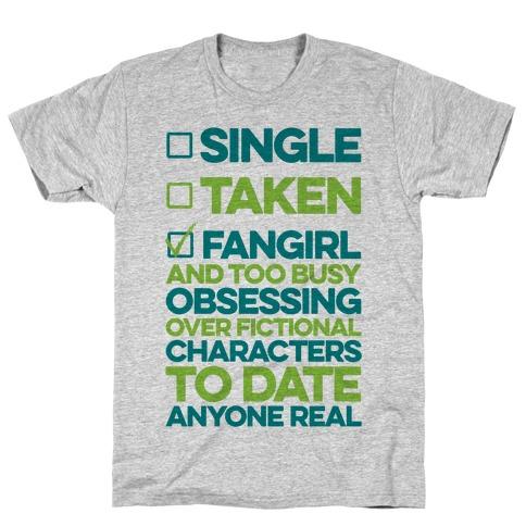 Single, Taken, Fangirl T-Shirt