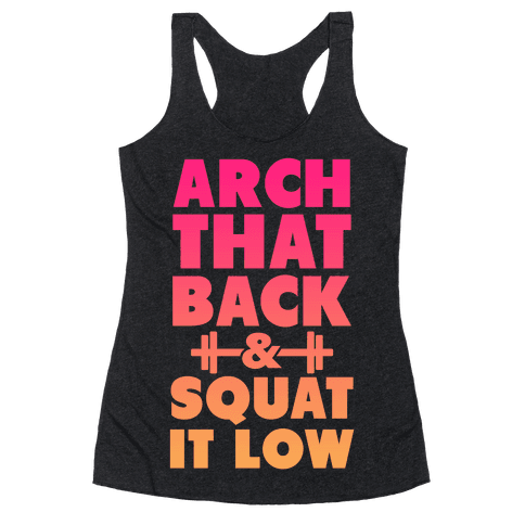 Arch Your Back & Squat it Low Racerback Tank Top