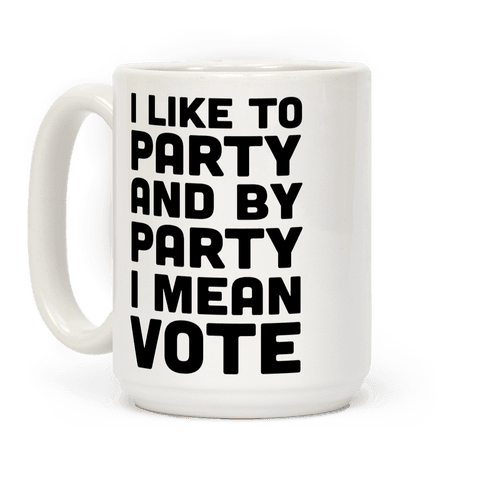I Like To Party And By Party I Mean Vote Coffee Mug