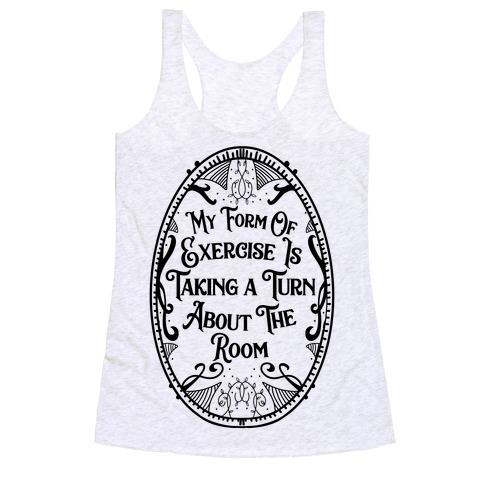 My Form of Exercise Is Taking a Turn About the Room Racerback Tank Top