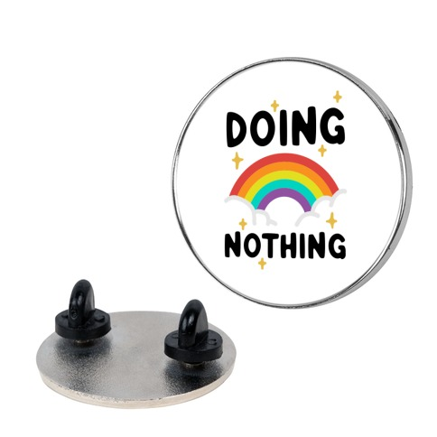 Doing Nothing Pin