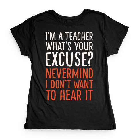 I'm A Teacher What's Your Excuse White Print Womens T-Shirt