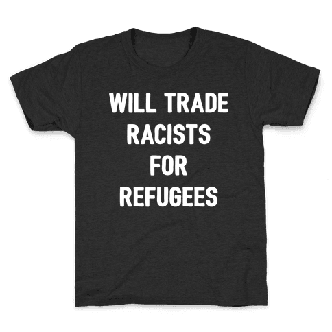 Will Trade Racists For Refugees Kids T-Shirt
