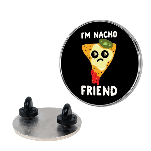 I'm Nacho Friend Parody Pin