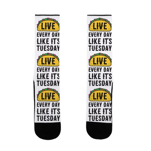 Live Every Day Like It's Tuesday Sock
