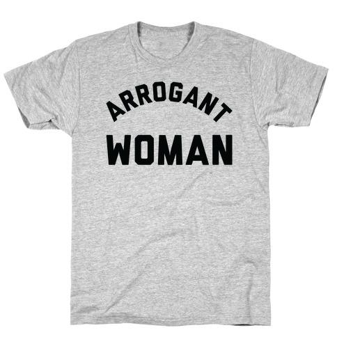 Arrogant Woman T-Shirt