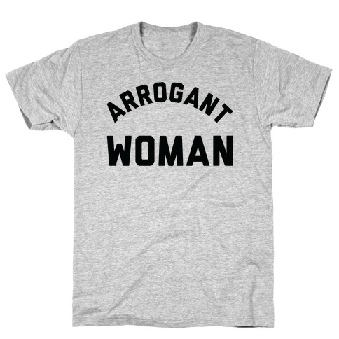 Arrogant Woman T-Shirt