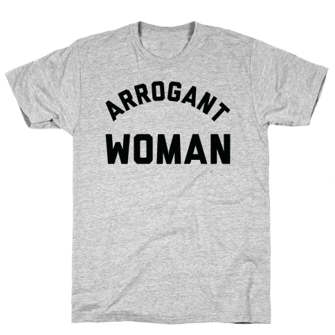 Arrogant Woman Mens T-Shirt