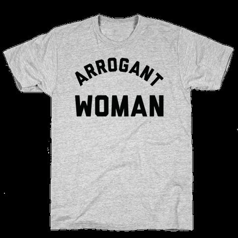Arrogant Woman Mens T-Shirt