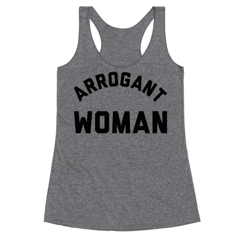 Arrogant Woman Racerback Tank Top