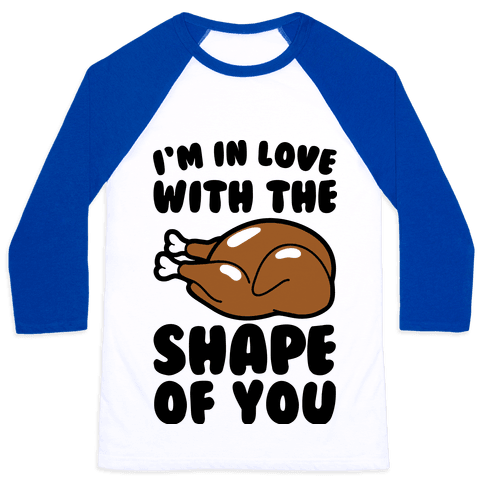 I'm In Love With The Shape of You Thanksgiving Parody Baseball Tee