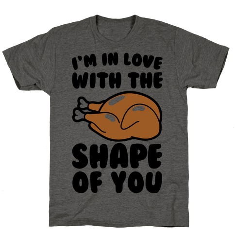 I'm In Love With The Shape of You Thanksgiving Parody T-Shirt