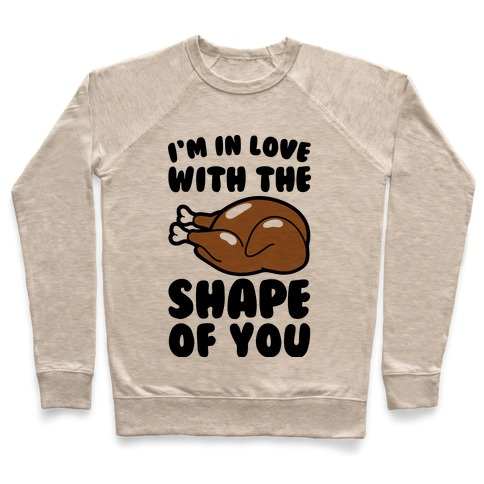 I'm In Love With The Shape of You Thanksgiving Parody Pullover