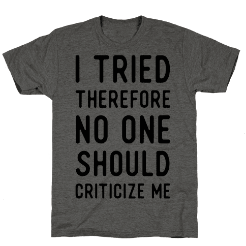 I Tried Therefore No One Should Criticize Me