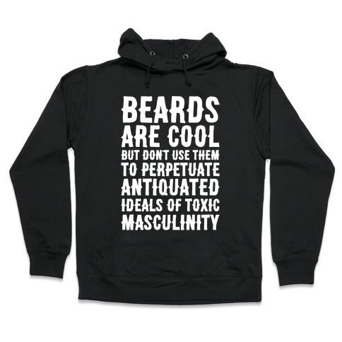 Beards Are Cool But Don't Use Them To Perpetuate Antiquated Ideals of Toxic Masculinity White Print Hooded Sweatshirt