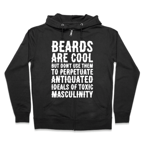 Beards Are Cool But Don't Use Them To Perpetuate Antiquated Ideals of Toxic Masculinity White Print Zip Hoodie