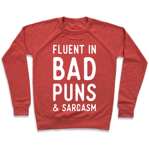 Fluent in Bad Puns and Sarcasm Pullover