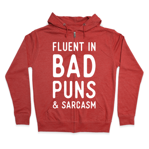 Fluent in Bad Puns and Sarcasm Zip Hoodie