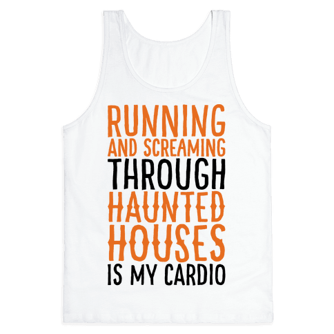 Running And Screaming Through Haunted Houses Is My Cardio Tank Top