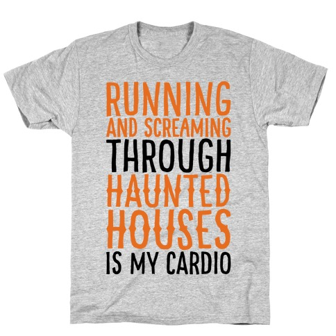Running And Screaming Through Haunted Houses Is My Cardio T-Shirt