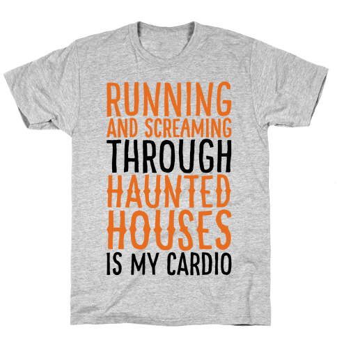 Running And Screaming Through Haunted Houses Is My Cardio Mens/Unisex T-Shirt