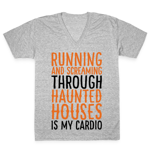Running And Screaming Through Haunted Houses Is My Cardio V-Neck Tee Shirt