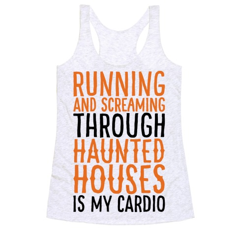 Running And Screaming Through Haunted Houses Is My Cardio Racerback Tank Top