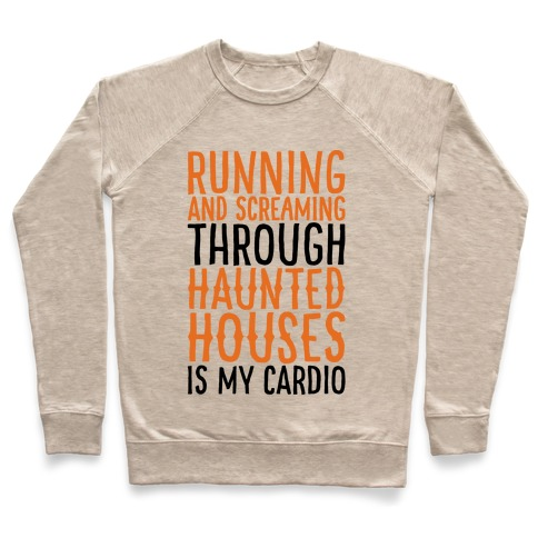 Running And Screaming Through Haunted Houses Is My Cardio Pullover