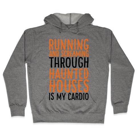 Running And Screaming Through Haunted Houses Is My Cardio Hooded Sweatshirt