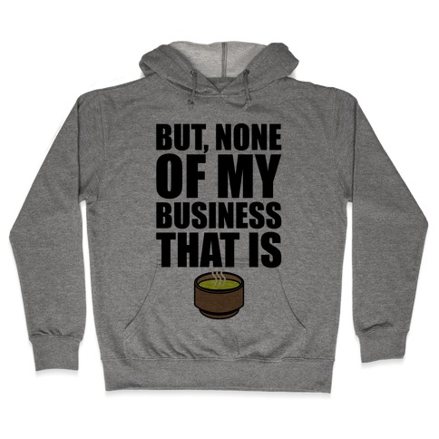 But None of My Business That Is Parody Hooded Sweatshirt