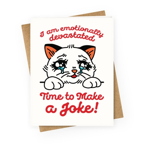 I Am Emotionally Devastated Time to Make a Joke Greeting Card