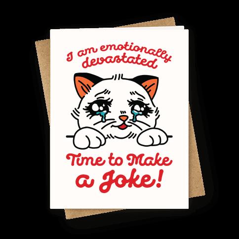I Am Emotionally Devastated Time to Make a Joke Greeting Card