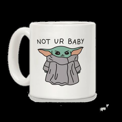 Not Ur Baby (Baby Yoda) Coffee Mug