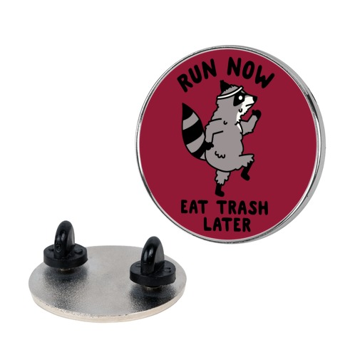 Run Now Eat Trash Later pin