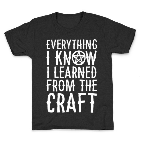 Everything I Know I Learned From The Craft Parody White Print Kids T-Shirt