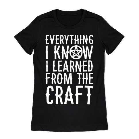 Everything I Know I Learned From The Craft Parody White Print Womens T-Shirt