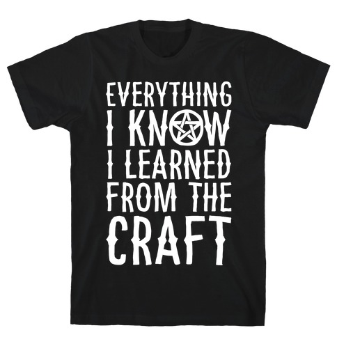 Everything I Know I Learned From The Craft Parody White Print T-Shirt