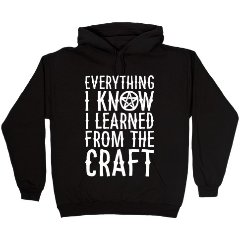 Everything I Know I Learned From The Craft Parody White Print Hooded Sweatshirt