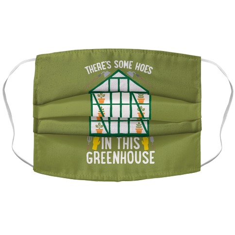 There's Some Hoes In This Greenhouse Parody Accordion Face Mask