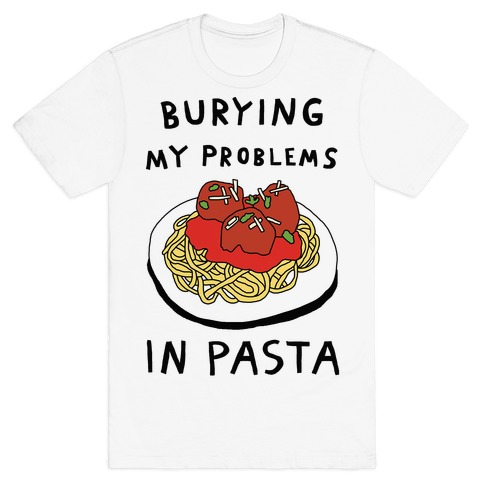 Burying My Problems In Pasta Mens T-Shirt