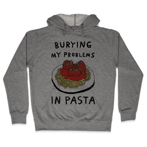 Burying My Problems In Pasta Hooded Sweatshirt