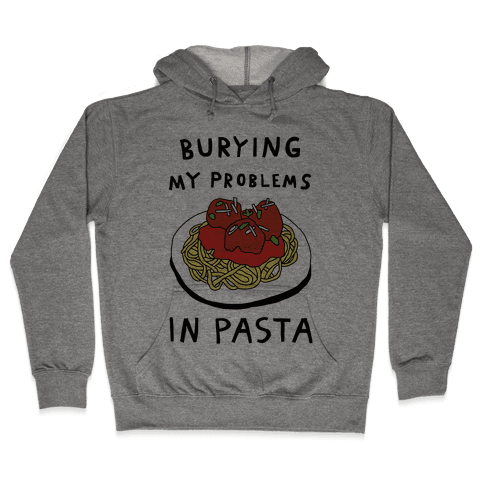 Burying My Problems In Pasta Hooded Sweatshirt