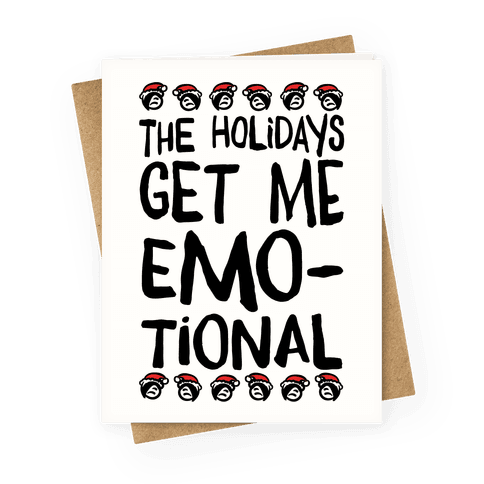 The Holidays Get Me Emo-tional Greeting Card