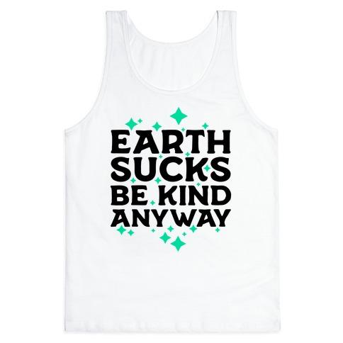 Earth Sucks, Be Kind Anyway Tank Top