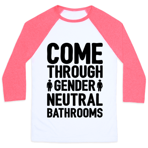 Come Through Gender Neutral Bathrooms Baseball Tee