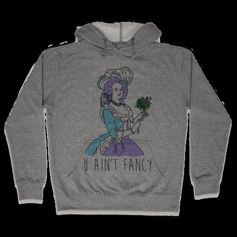 U Ain't Fancy Hooded Sweatshirt
